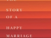 ""\""""This is the Story of a Happy Marriage"""" by Ann Patchett""100|75|?|en|2|9b18a9b127ab06c388a65713125e75d2|False|UNLIKELY|0.34683284163475037