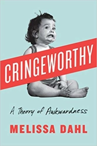 Cringeworthy -- A Theory of Awkwardness by Melissa Dahl