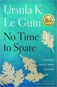 No Time to Spare: Thinking About What Matters by Ursula K LeGuin and Karen Joy Fowler